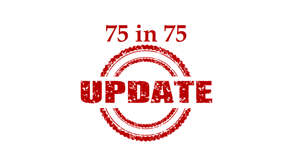 75 in 75 Update for April 4, 2019